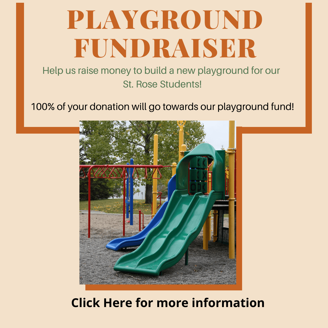 Help us raise money to build a new playground for our St. Rose Students 100 of your donation will go towards our playground fund 2 - St. Rose Church